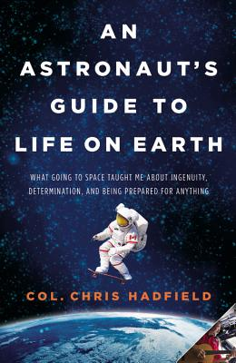 An Astronaut's Guide to Life on Earth By Hadfield, Chris